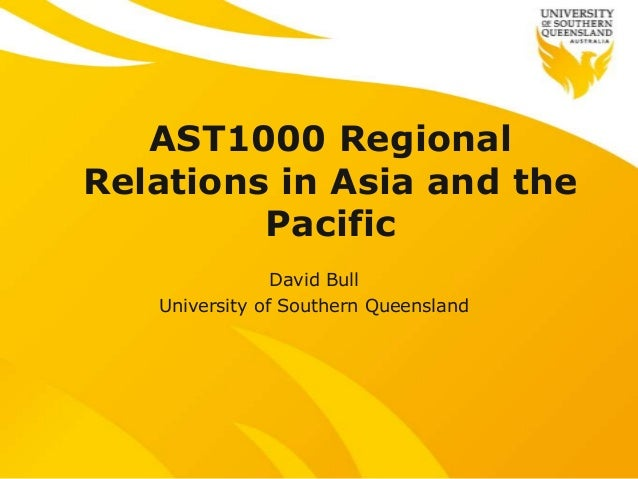 AST1000 Regional Relations in Asia and the Pacific David Bull University of Southern Queensland