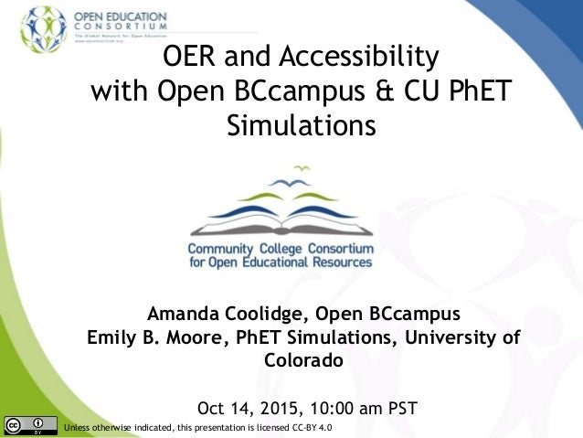 OER and Accessibility with Open BCcampus & CU PhET Simulations Amanda Coolidge, Open BCcampus Emily B. Moore, PhET Simulat...