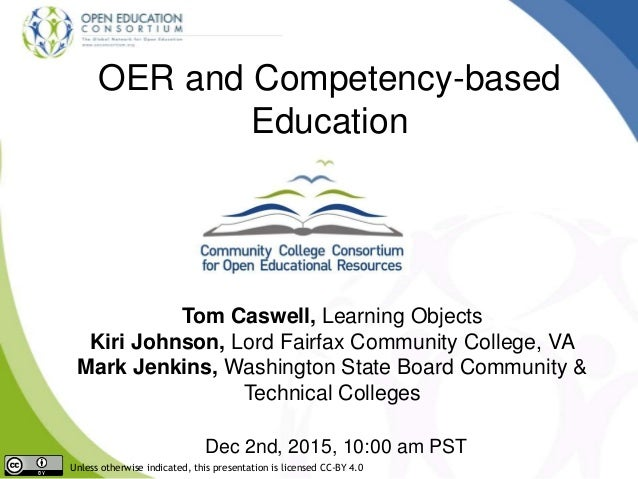 OER and Competency-based Education Tom Caswell, Learning Objects Kiri Johnson, Lord Fairfax Community College, VA Mark Jen...