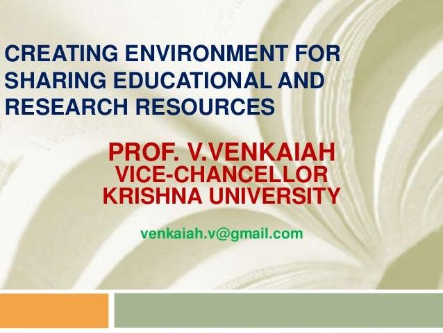 CREATING ENVIRONMENT FORSHARING EDUCATIONAL ANDRESEARCH RESOURCES       PROF. V.VENKAIAH       VICE-CHANCELLOR      KRISHN...