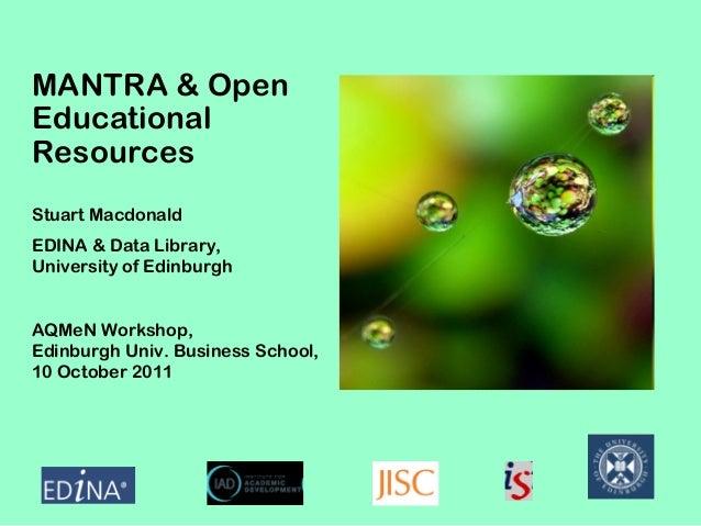 MANTRA & Open Educational Resources Stuart Macdonald EDINA & Data Library, University of Edinburgh AQMeN Workshop, Edinbur...