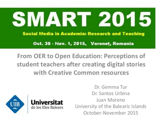 Dr. Gemma Tur Dr. Santos Urbina Juan Moreno University of the Balearic Islands October-November 2015 From OER to Open Educ...