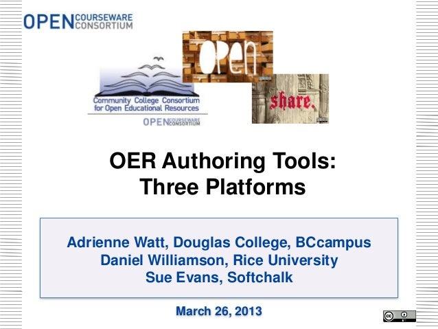 OER Authoring Tools:       Three PlatformsAdrienne Watt, Douglas College, BCcampus     Daniel Williamson, Rice University ...