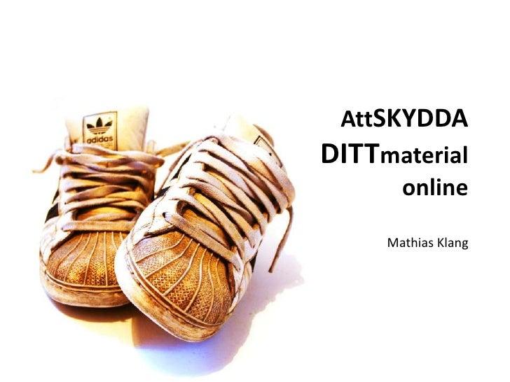 AttSkyddadittmaterial online<br />Mathias Klang<br />