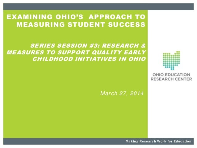 EXAMINING OHIO'S APPROACH TO MEASURING STUDENT SUCCESS SERIES SESSION #3: RESEARCH & MEASURES TO SUPPORT QUALITY EARLY CHI...