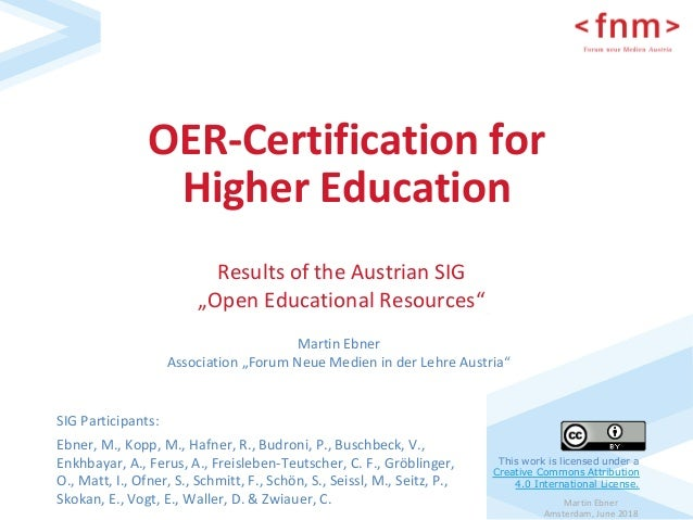Martin	Ebner	 Amsterdam,	June	2018	 OER-Certification	for	 Higher	Education		 SIG	Participants:		 Ebner,	M.,	Kopp,	M.,	Haf...
