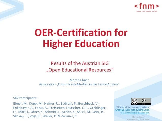 MartinEbner Amsterdam,June2018 OER-Certificationfor HigherEducation SIGParticipants: Ebner,M.,Kopp,M.,Haf...
