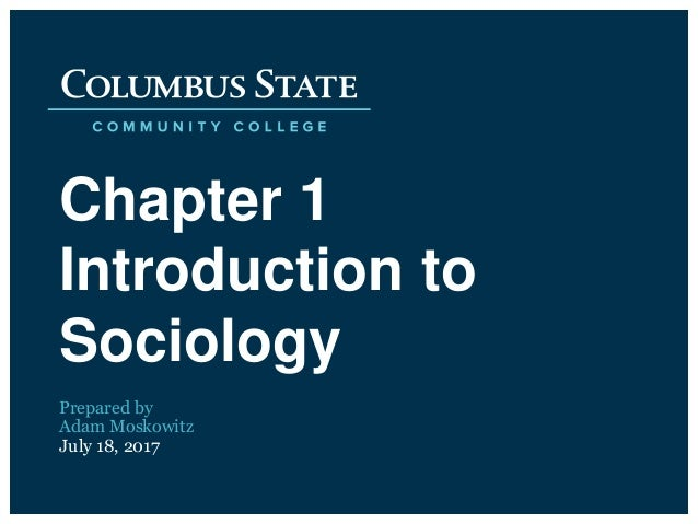 Chapter 1 Introduction to Sociology July 18, 2017 Prepared by Adam Moskowitz