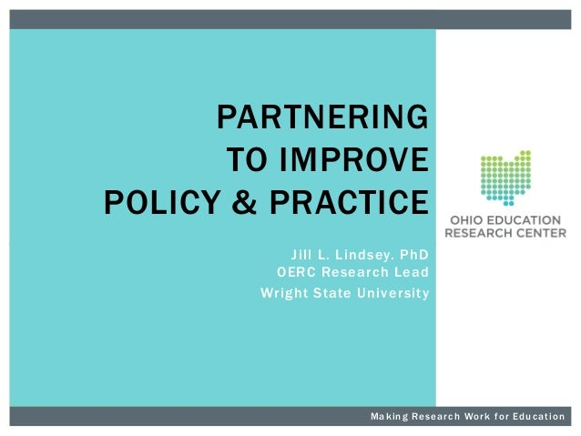 PARTNERING TO IMPROVE POLICY & PRACTICE Jill L. Lindsey. PhD OERC Research Lead Wright State Univer sity  M a k i n g R e ...