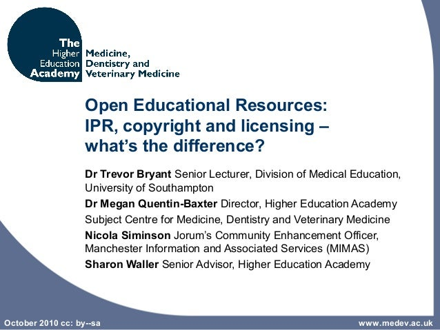 October 2010 cc: by--sa Open Educational Resources: IPR, copyright and licensing – what's the difference? Dr Trevor Bryant...