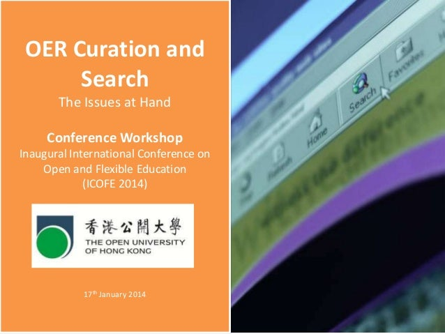 OER Curation and Search The Issues at Hand Conference Workshop Inaugural International Conference on Open and Flexible Edu...