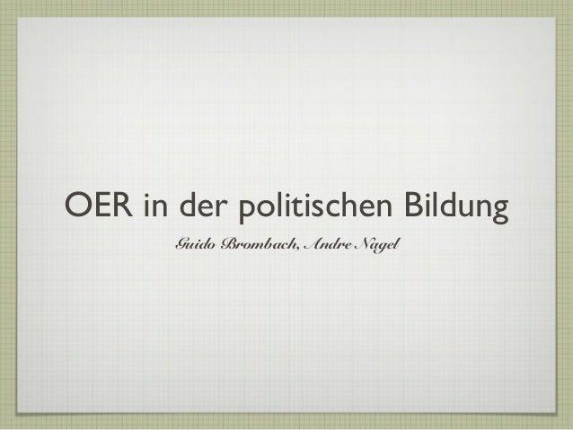 OER in der politischen Bildung Guido Brombach, Andre Nagel