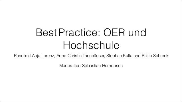 Best Practice: OER und Hochschule Panel mit Anja Lorenz, Anne-Christin Tannhäuser, Stephan Kulla und Philip Schrenk ! Mode...