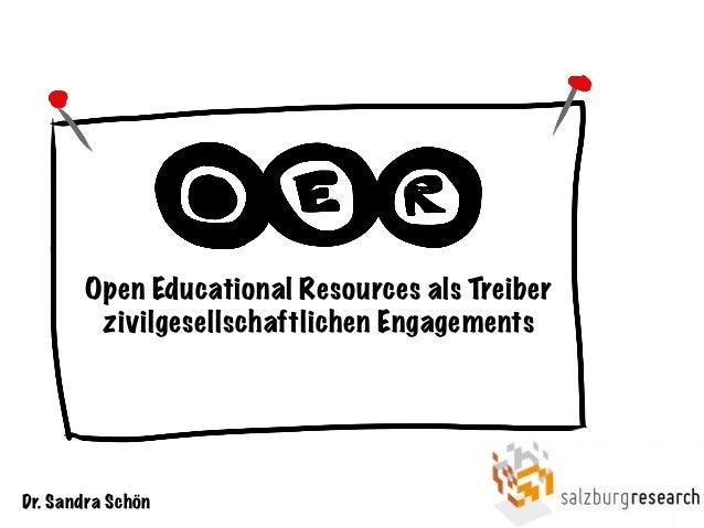 Open Educational Resources als Treiber zivilgesellschaftlichen Engagements Dr. Sandra Schön