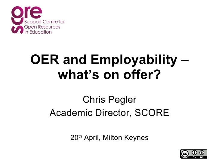 OER and Employability – what's on offer? Chris Pegler Academic Director, SCORE 20 th  April, Milton Keynes