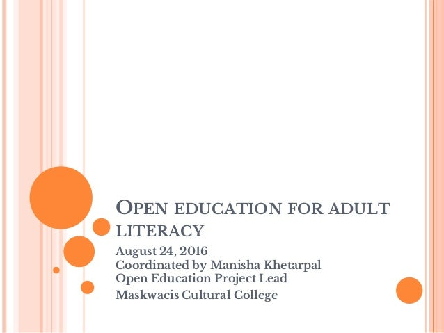 OPEN EDUCATION FOR ADULT LITERACY August 24, 2016 Coordinated by Manisha Khetarpal Open Education Project Lead Maskwacis C...