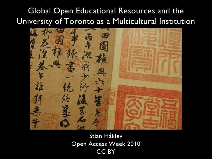 StianHåklev Open Access Week 2010 CC BY Global Open Educational Resources and the University of Toronto as a Multicultura...