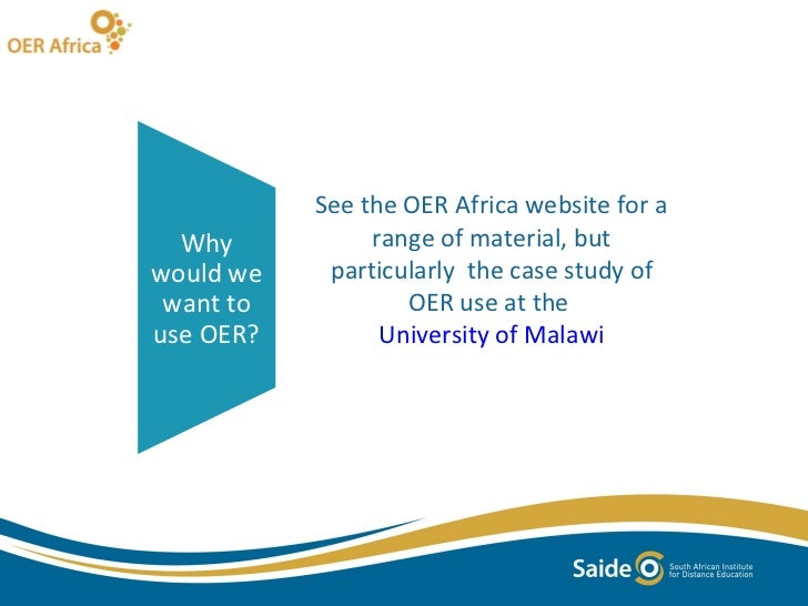 See the OER Africa website for a range of material, but particularly  the case study of OER use at the  University of Mala...