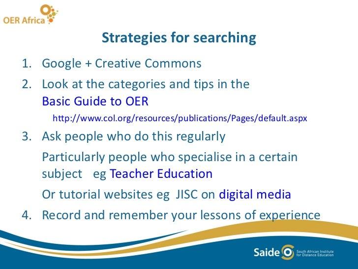 Strategies for searching <ul><li>Google + Creative Commons </li></ul><ul><li>Look at the categories and tips in the  Basic...