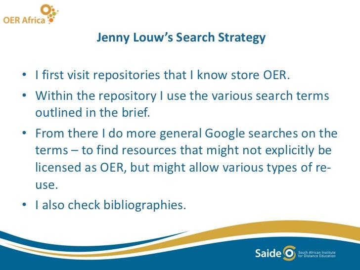 Jenny Louw's Search Strategy <ul><li>I first visit repositories that I know store OER. </li></ul><ul><li>Within the reposi...