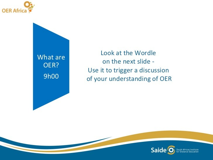 Look at the Wordle  on the next slide -  Use it to trigger a discussion  of your understanding of OER What are OER? 9h00