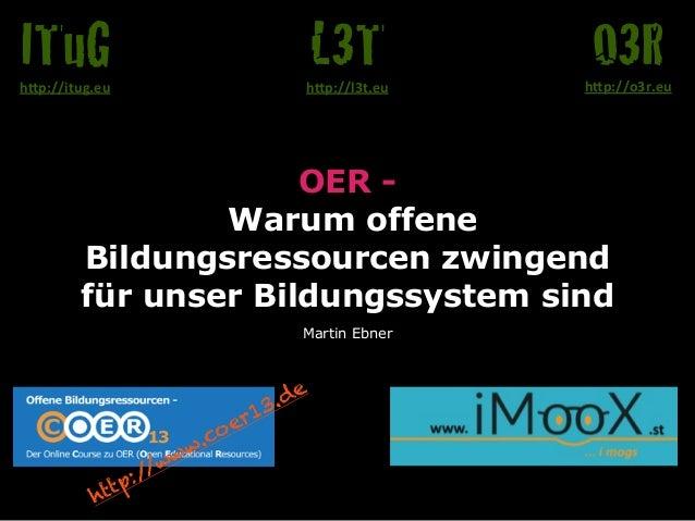 """OER - Warum offene Bildungsressourcen zwingend für unser Bildungssystem sind Martin Ebner O3Rh""""p://o3r.eu L3Th""""p://l3t.eu ..."""