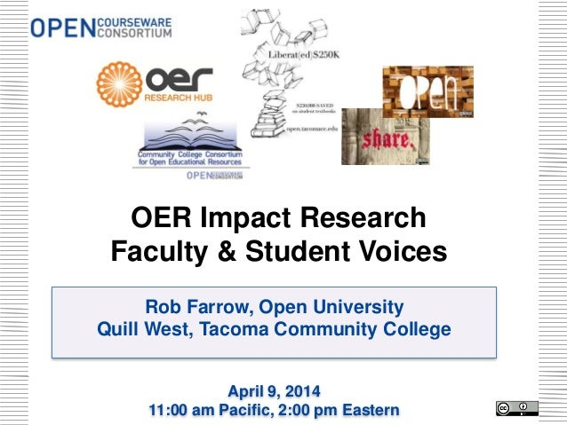 Rob Farrow, Open University Quill West, Tacoma Community College April 9, 2014 11:00 am Pacific, 2:00 pm Eastern OER Impac...