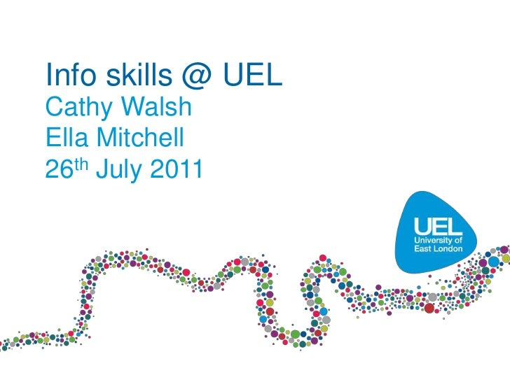 Info skills @ UELCathy WalshElla Mitchell26th July 2011