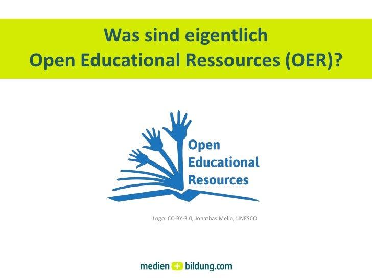 Was sind eigentlichOpen Educational Ressources (OER)?             Logo: CC-BY-3.0, Jonathas Mello, UNESCO