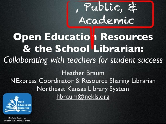 Open Education Resources & the School Librarian: Collaborating with teachers for student success Heather Braum NExpress Co...