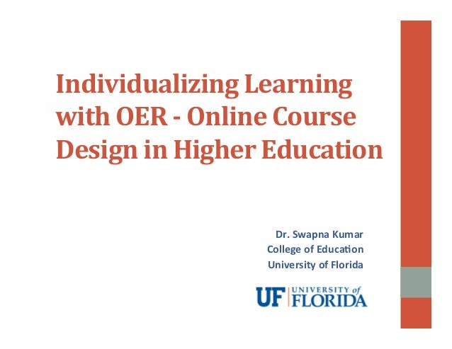 Individualizing  Learning  with  OER  -­‐  Online  Course  Design  in  Higher  Education  Dr.  Swapna  Kumar  College  of ...