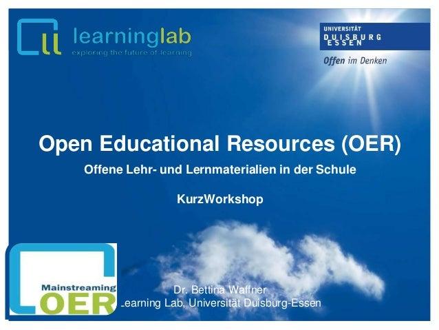 Open Educational Resources (OER) Offene Lehr- und Lernmaterialien in der Schule KurzWorkshop Dr. Bettina Waffner Learning ...