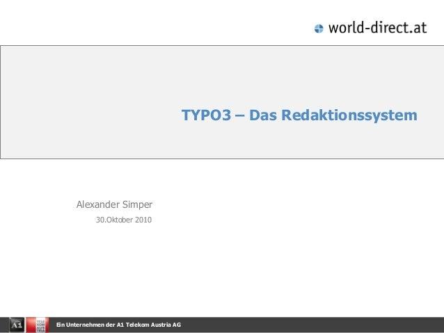 Ein Unternehmen der A1 Telekom Austria AG TYPO3 – Das Redaktionssystem Alexander Simper 30.Oktober 2010