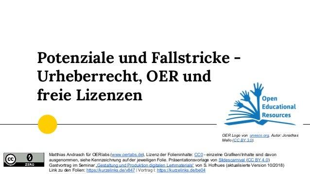 Potenziale und Fallstricke - Urheberrecht, OER und freie Lizenzen Matthias Andrasch für OERlabs (www.oerlabs.de), Lizenz d...