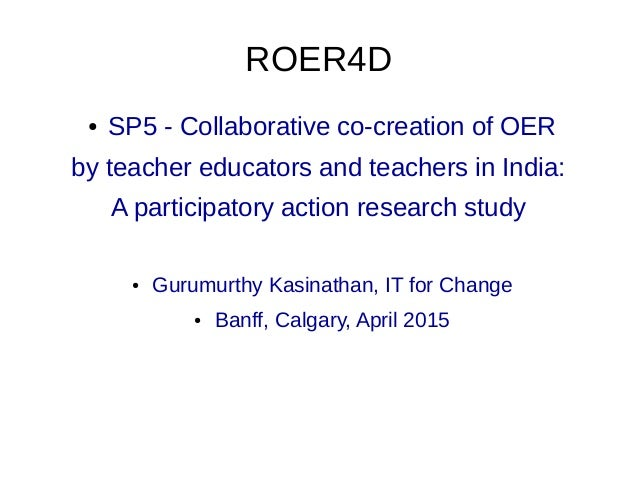 ROER4D ● SP5 - Collaborative co-creation of OER by teacher educators and teachers in India: A participatory action researc...