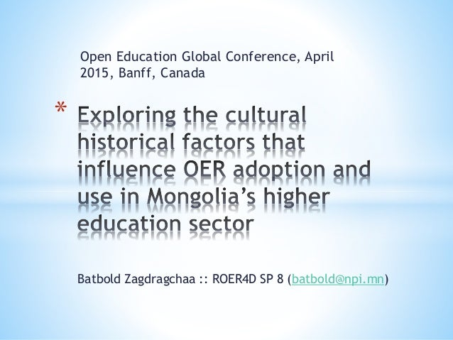 Open Education Global Conference, April 2015, Banff, Canada * Batbold Zagdragchaa :: ROER4D SP 8 (batbold@npi.mn)