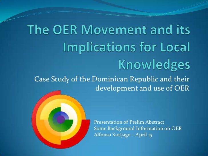 The OER Movement and its Implications for Local Knowledges<br />Case Study of the Dominican Republic and their development...