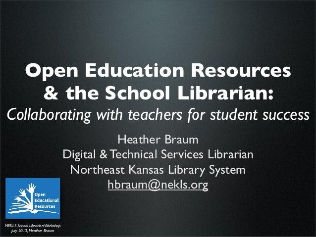NEKLS School LibrarianWorkshop July 2013, Heather Braum Open Education Resources & the School Librarian: Collaborating wit...
