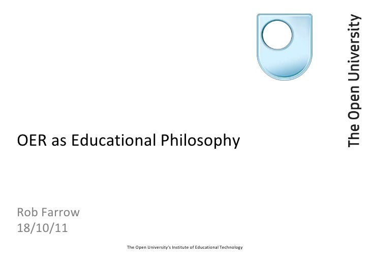 OER as Educational Philosophy<br />Rob Farrow18/10/11<br />The Open University's Institute of Educational Technology<br />