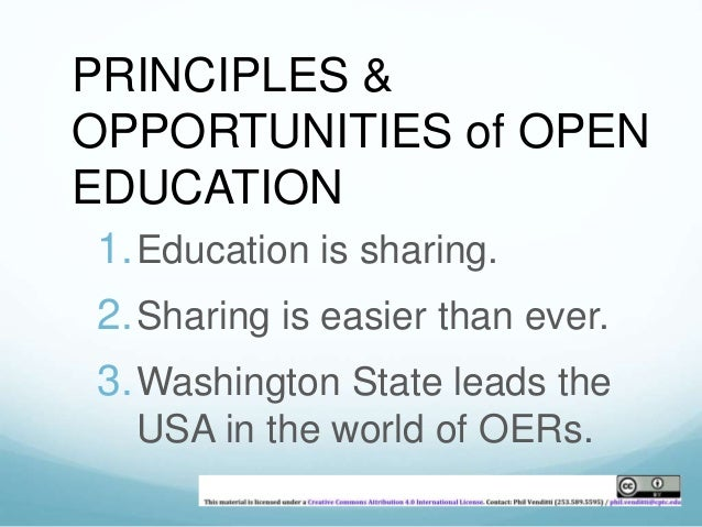 PRINCIPLES &  OPPORTUNITIES of OPEN  EDUCATION  1.Education is sharing.  2.Sharing is easier than ever.  3.Washington Stat...