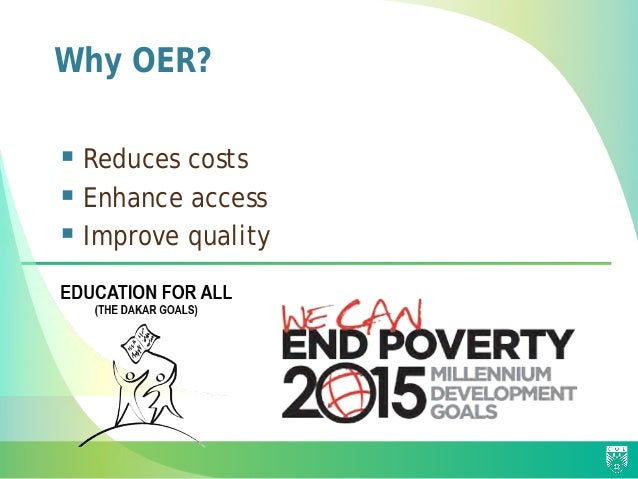 Why OER?  Reduces costs  Enhance access  Improve quality