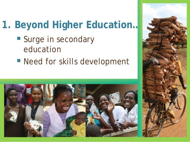  Surge in secondary education  Need for skills development 1. Beyond Higher Education…