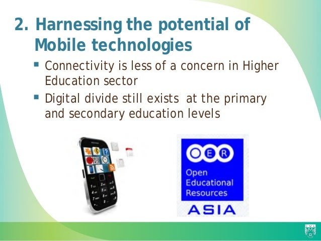 2. Harnessing the potential of Mobile technologies  Connectivity is less of a concern in Higher Education sector  Digita...