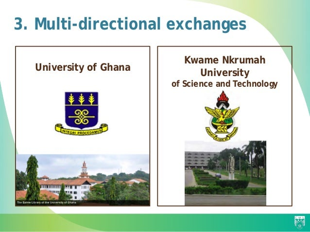 3. Multi-directional exchanges University of Ghana Kwame Nkrumah University of Science and Technology