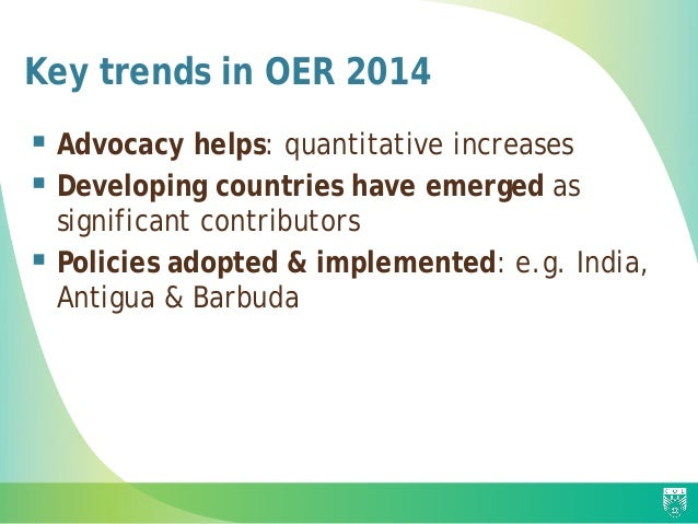 Key trends in OER 2014  Advocacy helps: quantitative increases  Developing countries have emerged as significant contrib...