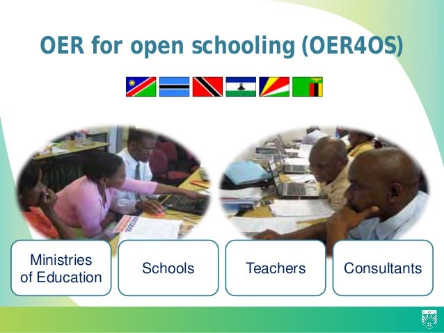 OER for open schooling (OER4OS) Schools Teachers Consultants Ministries of Education