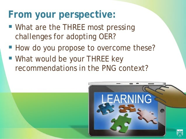 From your perspective:  What are the THREE most pressing challenges for adopting OER?  How do you propose to overcome th...