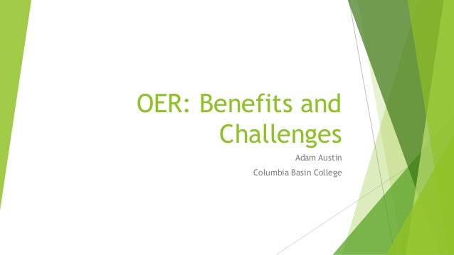 OER: Benefits and Challenges Adam Austin Columbia Basin College