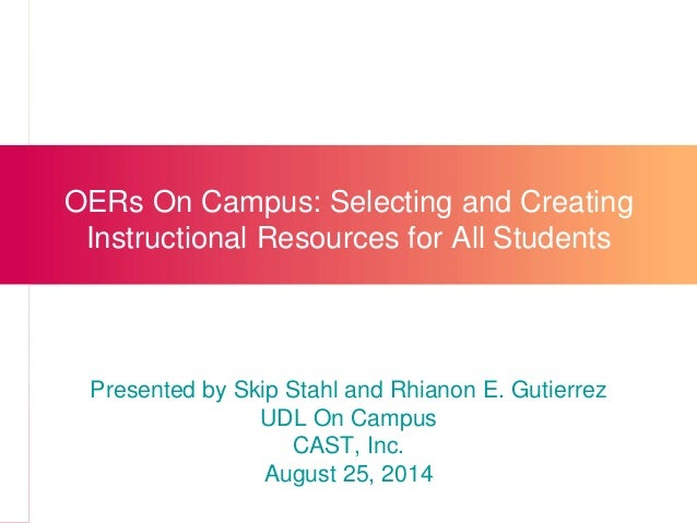 OERs On Campus: Selecting and Creating  Instructional Resources for All Students  Presented by Skip Stahl and Rhianon E. G...