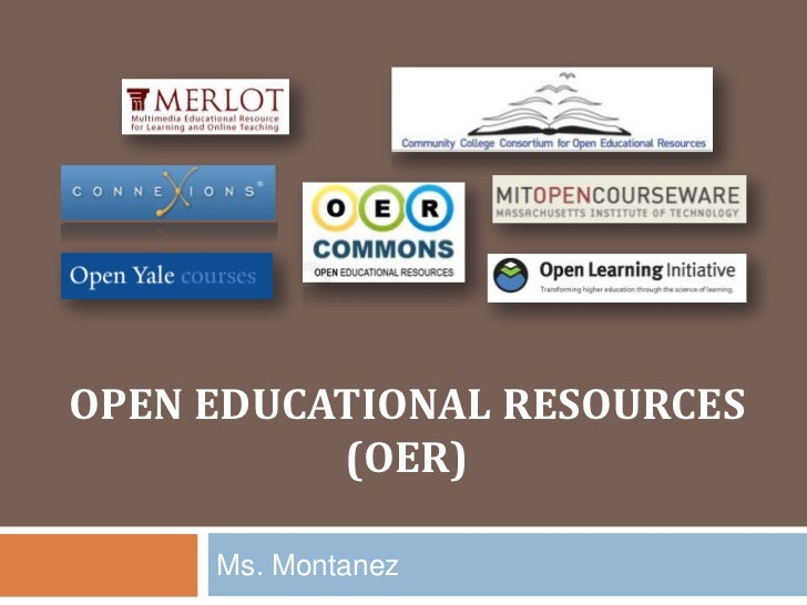 OPEN EDUCATIONAL RESOURCES          (OER)     Ms. Montanez